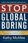 Stop Global Boring: How To Create Engaging Presentations That Motivate Audiences To Action