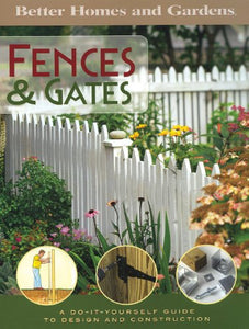 Better Homes And Gardens: Fences & Gates A Do-It-Yourself Guide To Design And Construction