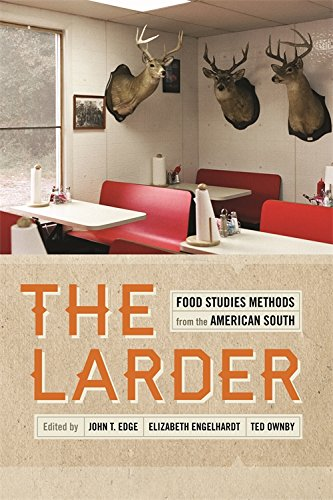 The Larder: Food Studies Methods From The American South (Southern Foodways Alliance Studies In Culture, People, And Place Ser.)