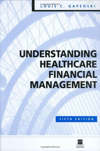 Understanding Healthcare Financial Management, 5Th Edition