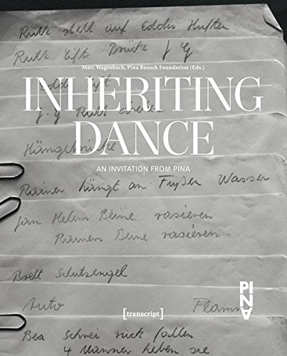 Inheriting Dance: An Invitation From Pina (Cultural And Media Studies)