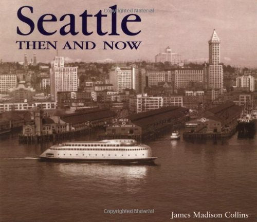 Seattle Then And Now (Then & Now)