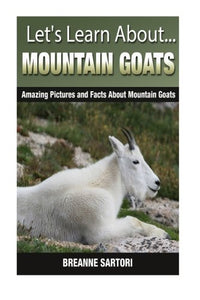 Mountain Goats: Amazing Pictures And Facts About Mountain Goats (Let'S Learn About)