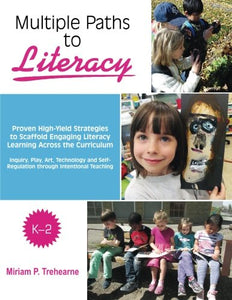 Multiple Paths To Literacy K-2: Proven High-Yield Strategies To Scaffold Engaging