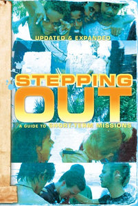 Stepping Out: A Guide To Short-Term Missions, Revised 2Nd Edition