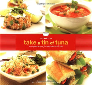 Joie Warner'S Take A Tin Of Tuna: 65 Inspired Recipes For Every Meal Of The Day