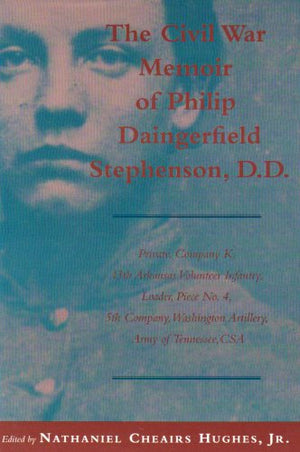 The Civil War Memoir Of Philip Daingerfield Stephenson, D.D