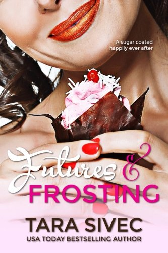 Futures And Frosting: A Sugarcoated Happily Ever After