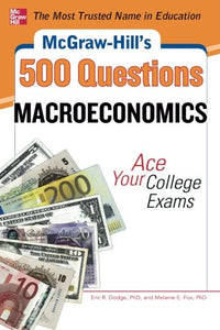 Mcgraw-Hill'S 500 Macroeconomics Questions: Ace Your College Exams: 3 Reading Tests + 3 Writing Tests + 3 Mathematics Tests (Mcgraw-Hill'S 500 Questions)