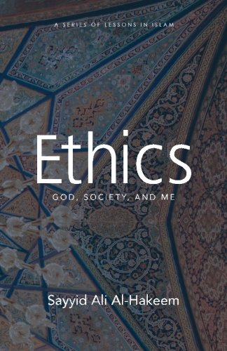 Ethics: God, Society, And Me (Lessons In Islam)