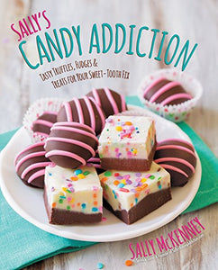 Sally'S Candy Addiction: Tasty Truffles, Fudges & Treats For Your Sweet-Tooth Fix