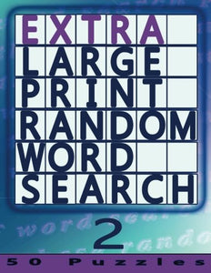Extra Large Print Random Word Search 2: 50 Easy To See Puzzles (Volume 2)