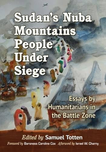 Sudan'S Nuba Mountains People Under Siege: Accounts By Humanitarians In The Battle Zone