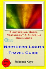 Northern Lights Travel Guide: Sightseeing, Hotel, Restaurant & Shopping Highlights