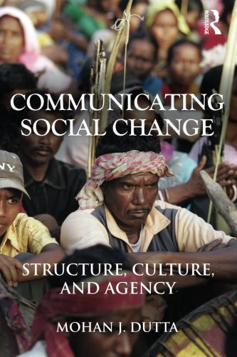 Communicating Social Change: Structure, Culture, And Agency (Routledge Communication Series)