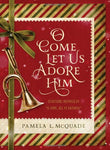O Come Let Us Adore Him:  Devotions Inspired By O Come, All Ye Faithful