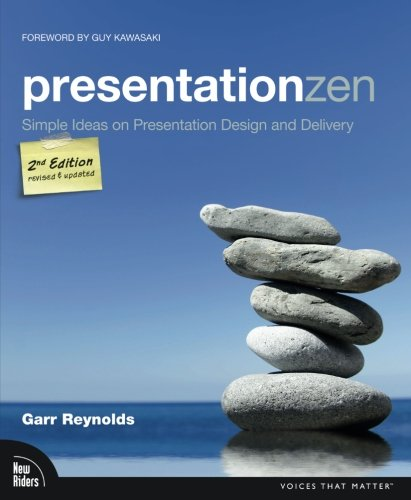 Presentation Zen: Simple Ideas On Presentation Design And Delivery (2Nd Edition) (Voices That Matter)
