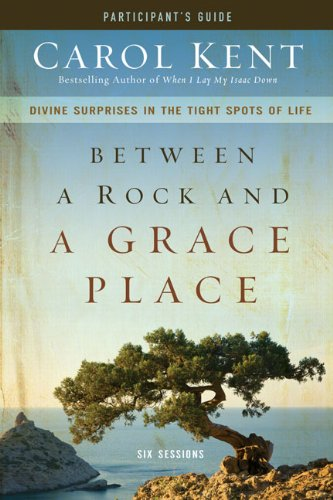 Between A Rock And A Grace Place Participant'S Guide With Dvd: Divine Surprises In The Tight Spots Of Life