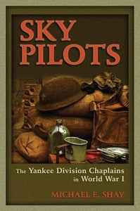 Sky Pilots: The Yankee Division Chaplains In World War I (American Military Experience)