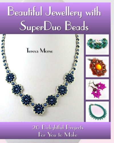 Beautiful Jewellery With Superduo Beads: 20 Delightful Projects For You To Make