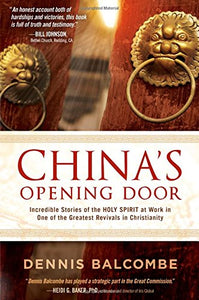 China'S Opening Door: Incredible Stories Of The Holy Spirit At Work In One Of The Greatest Revivals In Christianity