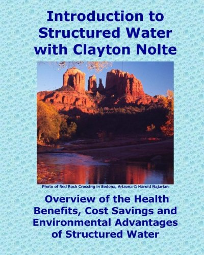 Introduction To Structured Water With Clayton Nolte: Overview Of The Health Benefits, Cost Savings And Environmental  Advantages Of Structured Water