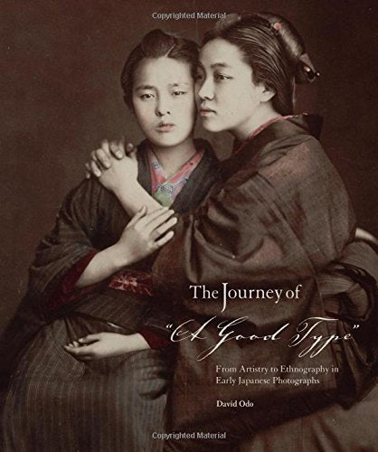 The Journey Of A Good Type: From Artistry To Ethnography In Early Japanese Photographs