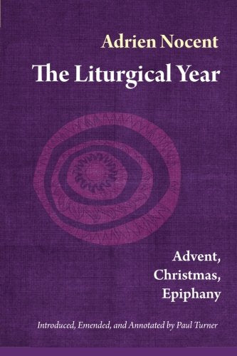 The Liturgical Year: Advent, Christmas, Epiphany (Vol. 1)