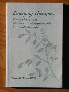 Emerging Therapies: Using Herbs And Nutraceuticals For Small Animals