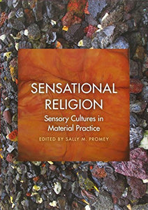 Sensational Religion: Sensory Cultures In Material Practice
