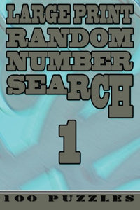 Large Print Random Number Search 1: 100 Puzzles (Volume 1)