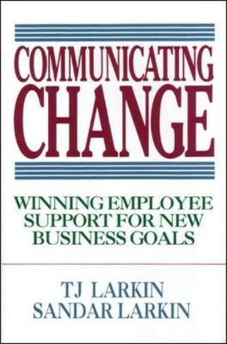 Communicating Change: Winning Employee Support For New Business Goals