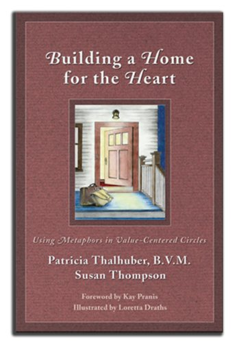 Building A Home For The Heart: Using Metaphors In Value-Centered Circles