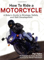 How To Ride A Motorcycle: A Rider'S Guide To Strategy, Safety And Skill Development