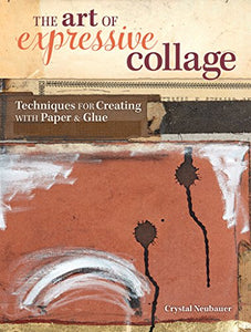 The Art Of Expressive Collage: Techniques For Creating With Paper And Glue