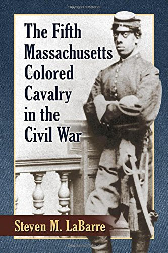 The Fifth Massachusetts Colored Cavalry In The Civil War