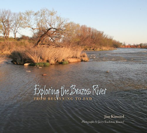 Exploring The Brazos River: From Beginning To End (River Books, Sponsored By The Meadows Center For Water And The Environment, Texa)