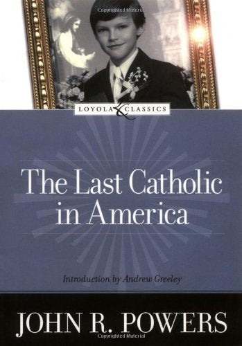 The Last Catholic In America (Loyola Classics)