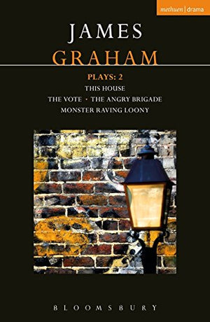 James Graham Plays: 2: This House; The Angry Brigade; The Vote; Monster Raving Loony (Contemporary Dramatists)