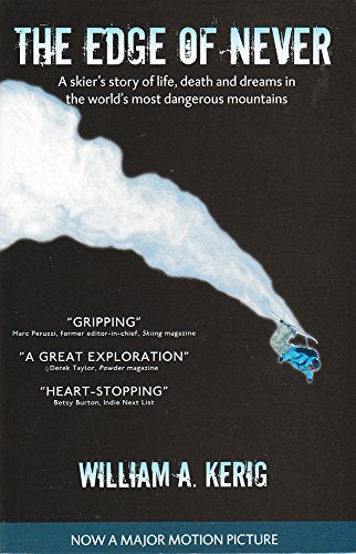 The Edge Of Never: A Skier'S Story Of Life, Death, And Dreams In The World'S Most Dangerous Mountains