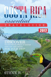 Costa Rica Essential Travel Guide: Discover The Best Hotels, Places Of Interest,