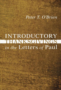 Introductory Thanksgivings In The Letters Of Paul: