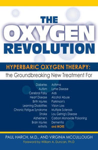 The Oxygen Revolution: Hyperbaric Oxygen Therapy: The Groundbreaking New Treatment For Stroke, Alzheimer'S, Parkinson'S, Arthritis, Autism, Learning Disabilities And More