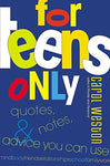 For Teens Only: Quotes, Notes, & Advice You Can Use