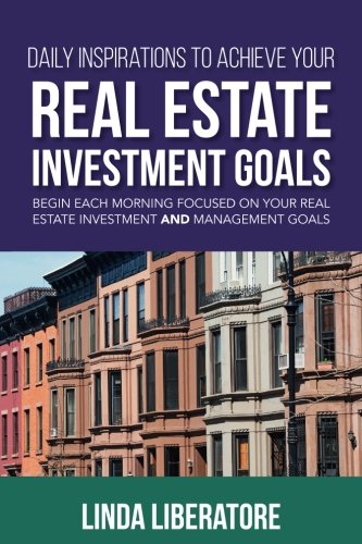 Daily Inspirations To Achieve Your Real Estate Investment Goals: Begin Each Morning Focused On Your Real Estate Investment And Management Goals