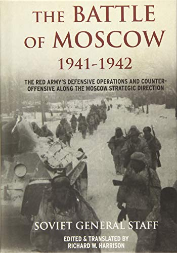 The Battle Of Moscow 19411942: The Red Armys Defensive Operations And Counter-Offensive Along The Moscow Strategic Direction