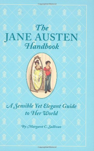 The Jane Austen Handbook: A Sensible Yet Elegant Guide To Her World