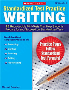Standardized Test Practice: Writing: Grades 5-6: 25 Reproducible Mini-Tests That Help Students Prepare For And Succeed On Standardized Tests