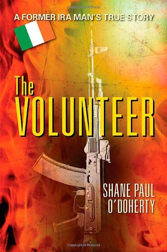 The Volunteer: A Former Ira Man'S True Story