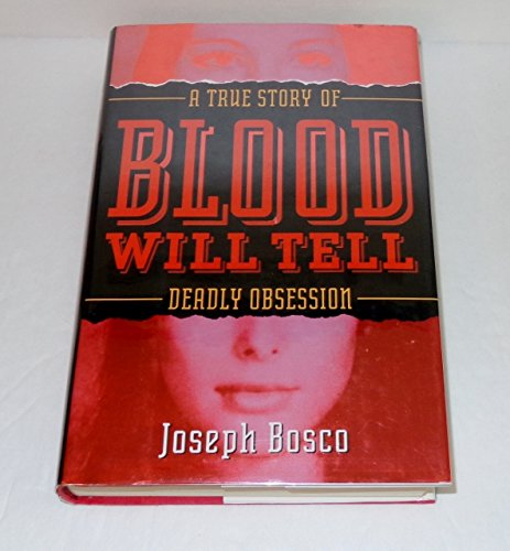 Blood Will Tell: A True Story Of Deadly Obsession